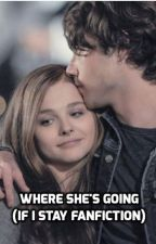 Where She's Going (If I Stay fanfiction) by MyLifeAsAlli779100