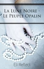 La Lune Noire - Le Peuple Opalin by Eli-Reflect