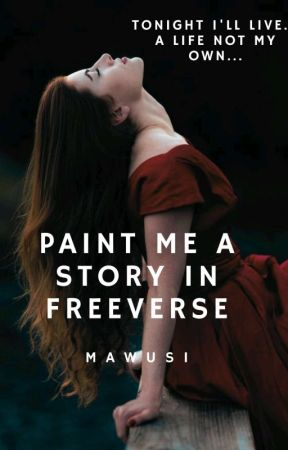Paint Me A Story In Free Verse by Gloriousvictory07