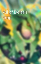 All of Delta's crap by SavageRayquaza