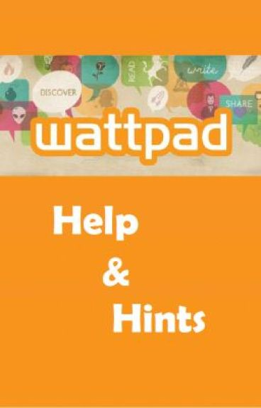 Wattpad Help & Hints by xXxCookieMonstaxXx