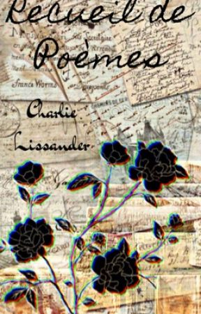 Recueil de Poèmes by CharlieLissander
