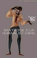 Rantbook d'un humain s0 d4rk. by here-Automn