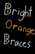 Bright Orange Braces: A TBNRFrags Fanfic by Scandalous_Potato