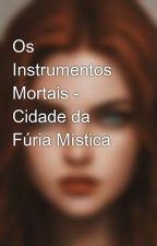 Os Instrumentos Mortais - Cidade da Fúria Mística by MariaJliaBem