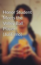 Honor Student Meets the Volley Ball Player (JuliElmo) by ilove_japs