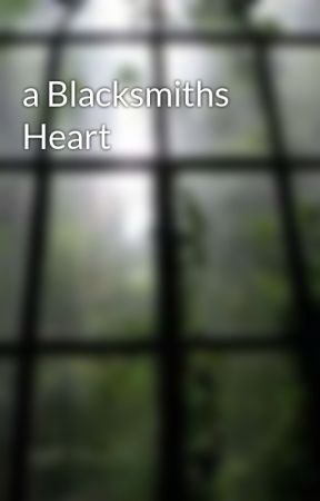 a Blacksmiths Heart by Excesso_Depresso1