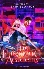 The Enigmatic Academy [Editing] by Shimiejoyjoy