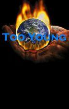 Too Young by Kiana_Kiki_Valentine