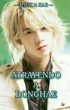 ATRAYENDO A DONGHAE [HYUKHAE] [ADAPTACIÓN] by Hyuk_Hae