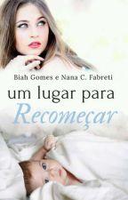 Um lugar para recomeçar (Completo Até 20/01) by AutorasBiaheNana