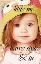 little  me  [Harry styles & tu ] by xoxo13directioner2