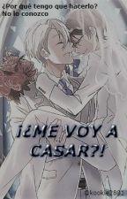 ¡¿Me voy a casar?! (Gay/Yaoi) by Kookie2801