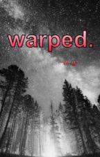 warped. by undead_kayla