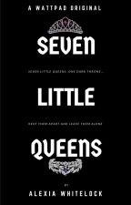 Seven Little Queens by alyWrites0