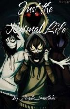 Just the Normal Life (Creepypasta X Reader Insert) by Angelic_Snowflakes