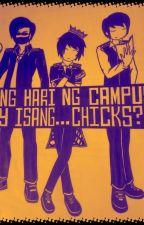 Ang Hari Ng Campus Ay Isang ... CHICK?! by SunbaeOwa