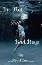 I'm Not Into Bad Boys by __RoyalOnes__