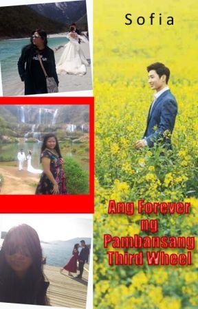 Ang Forever ng Pambansang Third Wheel by sofia_jade6