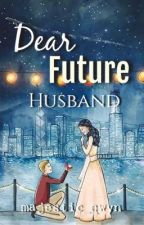 Dear Future Husband(On-Hold) by majestic_qwyn