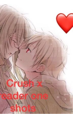 Crush x reader one shots❤️❤️❤️ - Yandere crush x yandere