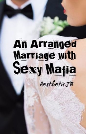 An Arranged Marriage with Sexy Mafia - Bella - Wattpad