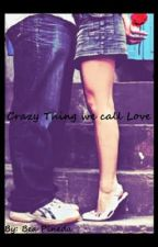 A Crazy Thing we call Love by BeaPineda2