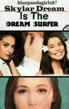 Skylar Dream Is The Dream Surfer  by bluepandagirlx87
