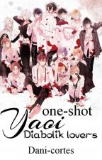 One-shots yaoi ( Diabolik lovers )  by Dani-cortes