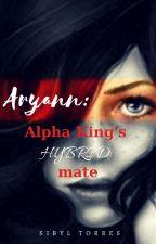 Aryann: Alpha King's Hybrid Mate by soulofShewolf