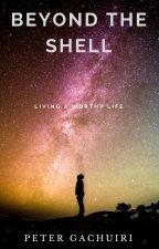 BEYOND THE SHELL by PeterGachuiri