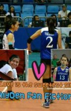 Love is the sweetest sin (Alyssa Valdez and Dennise Lazaro Fan fiction) by ALVD10