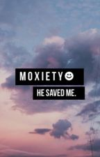 Moxiety // He Saved Me. (COMPLETED) by pattonandwaffles