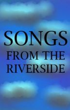 Songs from the Riverside by txn161