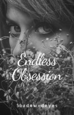 Endless obsession by shadowedeyes