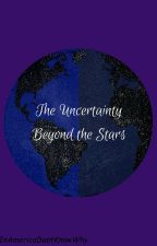 The Uncertainty Beyond the Stars by inamericadontknowwhy