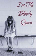 I'm The Bloody Queen [Under Construction👌😂] by LKaneki