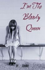I'm The Bloody Queen by LKaneki