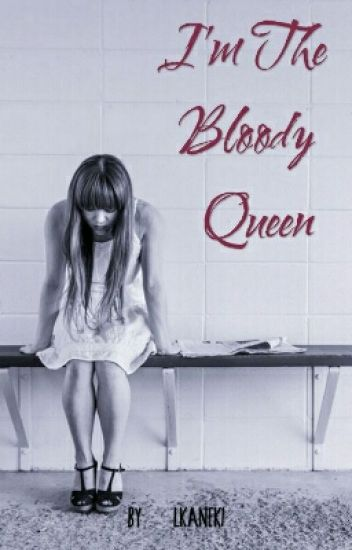 I'm The Bloody Queen [Under Construction👌😂]