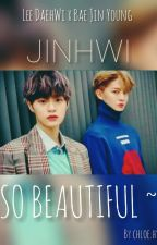 So Beautiful ~  [ JinHwi ] by chloe_hyo