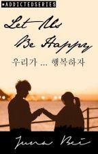 Let Us Be Happy ; 우리가 ... 행복하자 by junabei