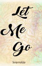 Let me Go by Sensuinikka