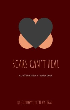 scars can t heal jeff the killer x reader a n i did draw that
