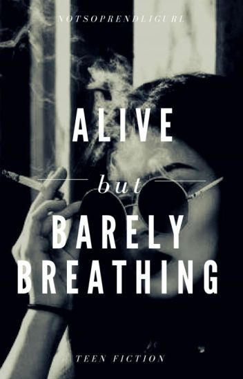 Alive But Barely Breathing Potchi Wattpad