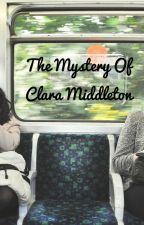 The Mystery Of Clara Middleton  by WayTooCrazy04