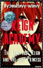 REIGN ACADEMY: The Long Lost Reign and the Lost Princess #TAA2018 by imwinvy-winvy