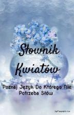 Słownik Kwiatów ~ Poznaj Język Do Którego Nie Potrzeba Słów by Mangozjeb-chan