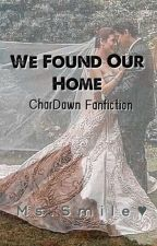 We Found Our Home (CharDawn) *Completed* by CharDawnZG30