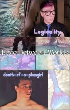 Love Between Worlds - Logicality [COMPLETED] by death-of-a-phangirl