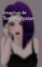Imaginas de Teen Wolfpidan by Valeskaojeda2004